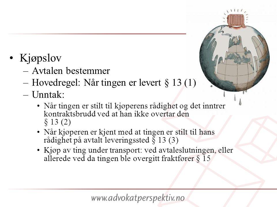•Kjøpslov –Avtalen bestemmer –Hovedregel: Når tingen er levert § 13 (1) –Unntak: •Når tingen er stilt til kjøperens rådighet og det inntrer kontraktsb