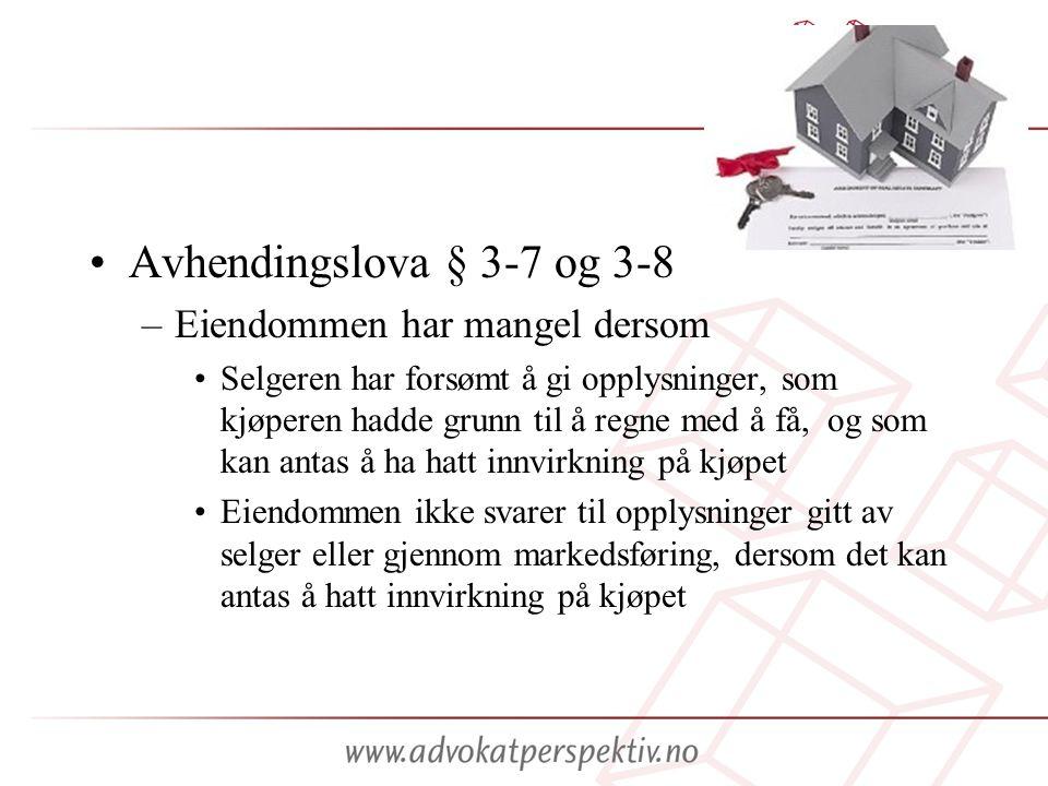 •Avhendingslova § 3-7 og 3-8 –Eiendommen har mangel dersom •Selgeren har forsømt å gi opplysninger, som kjøperen hadde grunn til å regne med å få, og