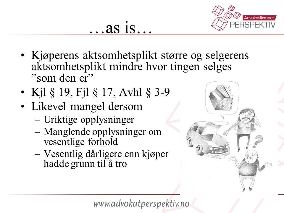 """…as is… •Kjøperens aktsomhetsplikt større og selgerens aktsomhetsplikt mindre hvor tingen selges """"som den er"""" •Kjl § 19, Fjl § 17, Avhl § 3-9 •Likevel"""