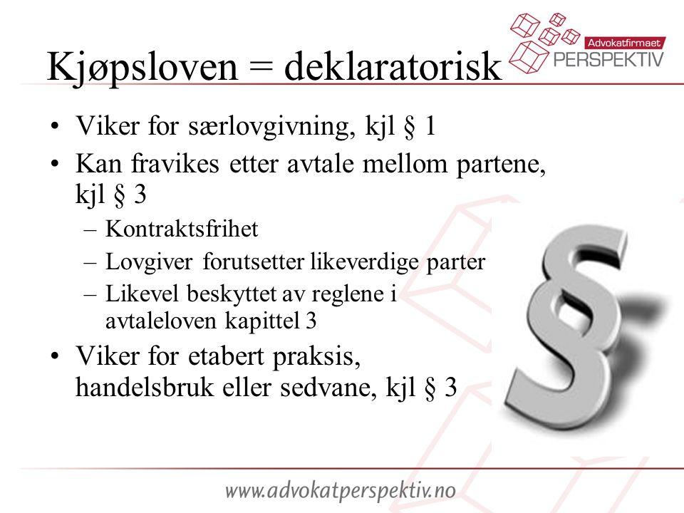 Kjøpsloven = deklaratorisk •Viker for særlovgivning, kjl § 1 •Kan fravikes etter avtale mellom partene, kjl § 3 –Kontraktsfrihet –Lovgiver forutsetter