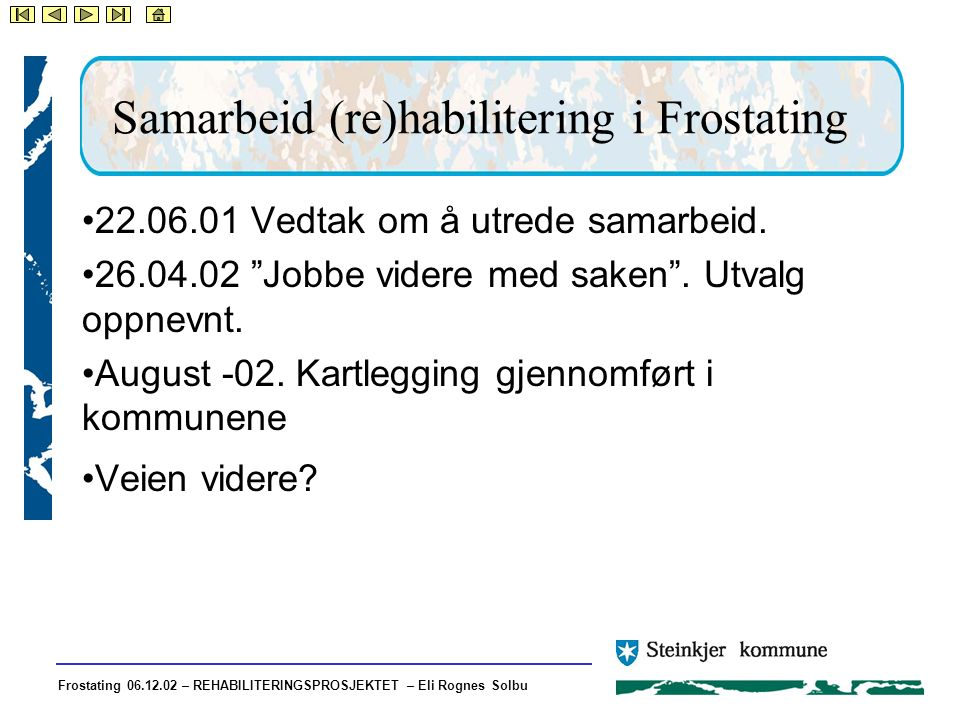 Frostating 06.12.02 – REHABILITERINGSPROSJEKTET – Eli Rognes Solbu Samarbeid (re)habilitering i Frostating •22.06.01 Vedtak om å utrede samarbeid.