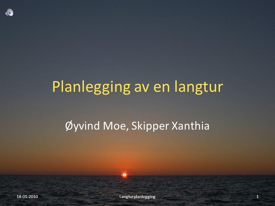 Planlegging av en langtur Øyvind Moe, Skipper Xanthia 18-01-20101Langturplanlegging