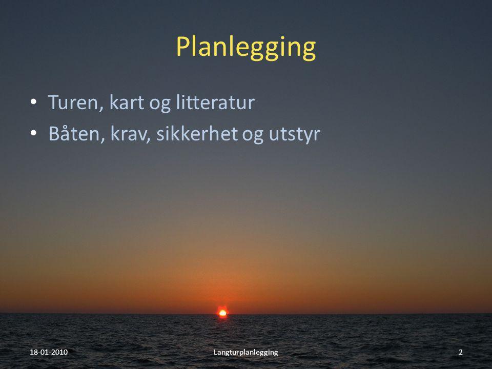 Planlegging • Turen, kart og litteratur • Båten, krav, sikkerhet og utstyr 18-01-20102Langturplanlegging