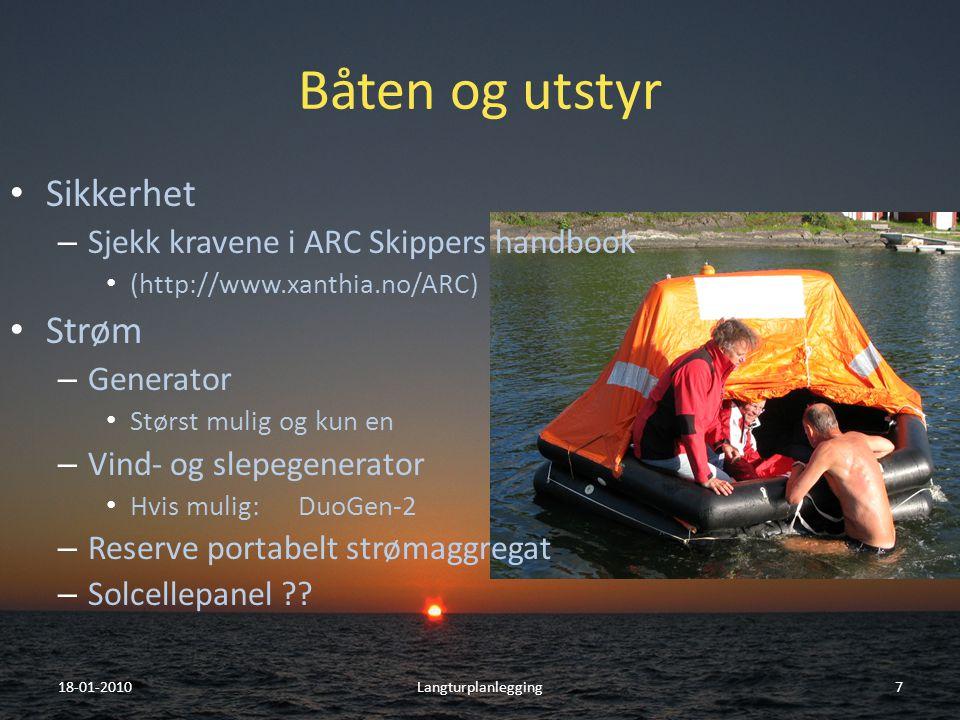 Båten og utstyr • Sikkerhet – Sjekk kravene i ARC Skippers handbook • (http://www.xanthia.no/ARC) • Strøm – Generator • Størst mulig og kun en – Vind- og slepegenerator • Hvis mulig:DuoGen-2 – Reserve portabelt strømaggregat – Solcellepanel .