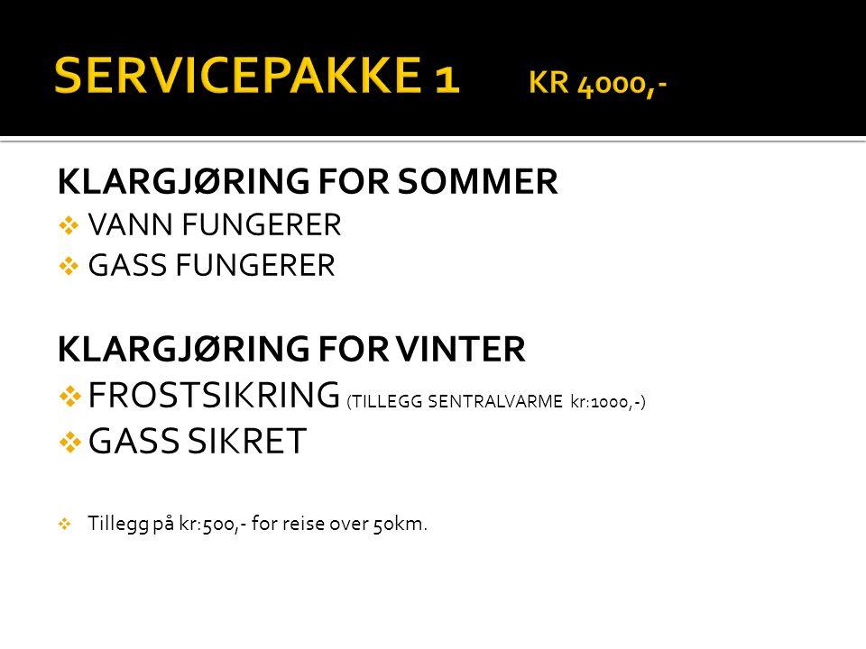 KLARGJØRING FOR SOMMER  VANN FUNGERER  GASS FUNGERER KLARGJØRING FOR VINTER  FROSTSIKRING (TILLEGG SENTRALVARME kr:1000,-)  GASS SIKRET  Tillegg