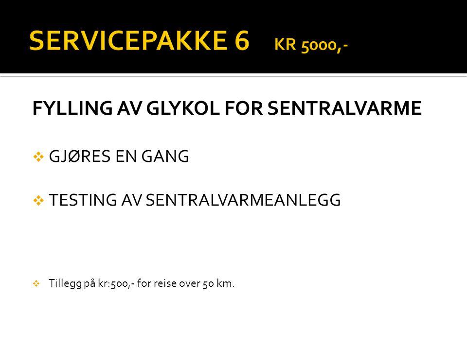 FYLLING AV GLYKOL FOR SENTRALVARME  GJØRES EN GANG  TESTING AV SENTRALVARMEANLEGG  Tillegg på kr:500,- for reise over 50 km.