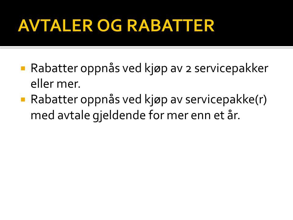  Rabatter oppnås ved kjøp av 2 servicepakker eller mer.  Rabatter oppnås ved kjøp av servicepakke(r) med avtale gjeldende for mer enn et år.
