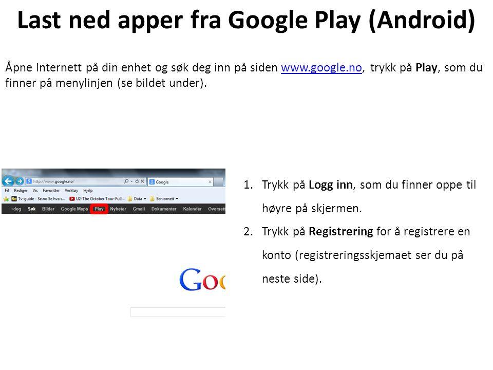 Last ned apper fra Google Play (Android) Åpne Internett på din enhet og søk deg inn på siden www.google.no, trykk på Play, som du finner på menylinjen (se bildet under).www.google.no 1.Trykk på Logg inn, som du finner oppe til høyre på skjermen.