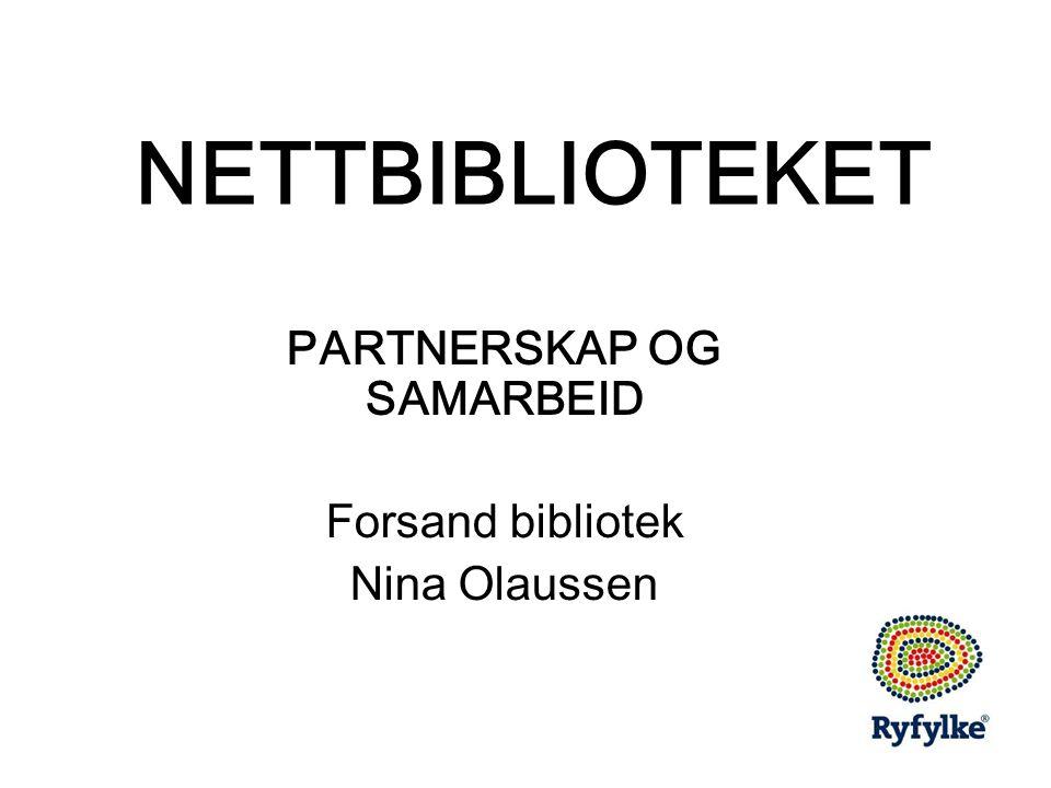 NETTBIBLIOTEKET PARTNERSKAP OG SAMARBEID Forsand bibliotek Nina Olaussen
