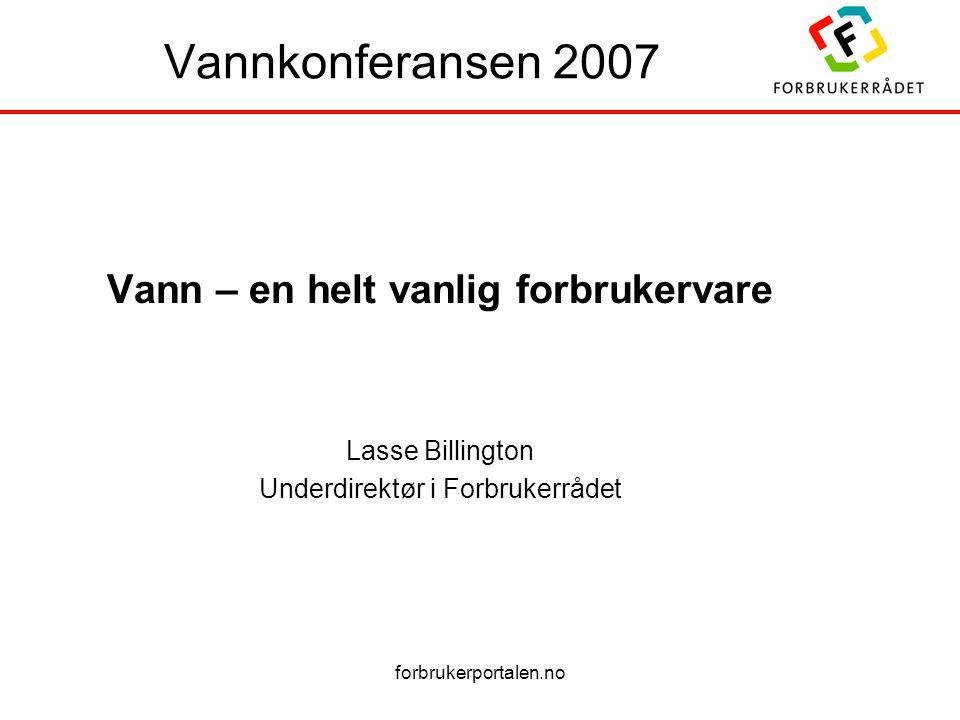 forbrukerportalen.no Vannkonferansen 2007 Vann – en helt vanlig forbrukervare Lasse Billington Underdirektør i Forbrukerrådet