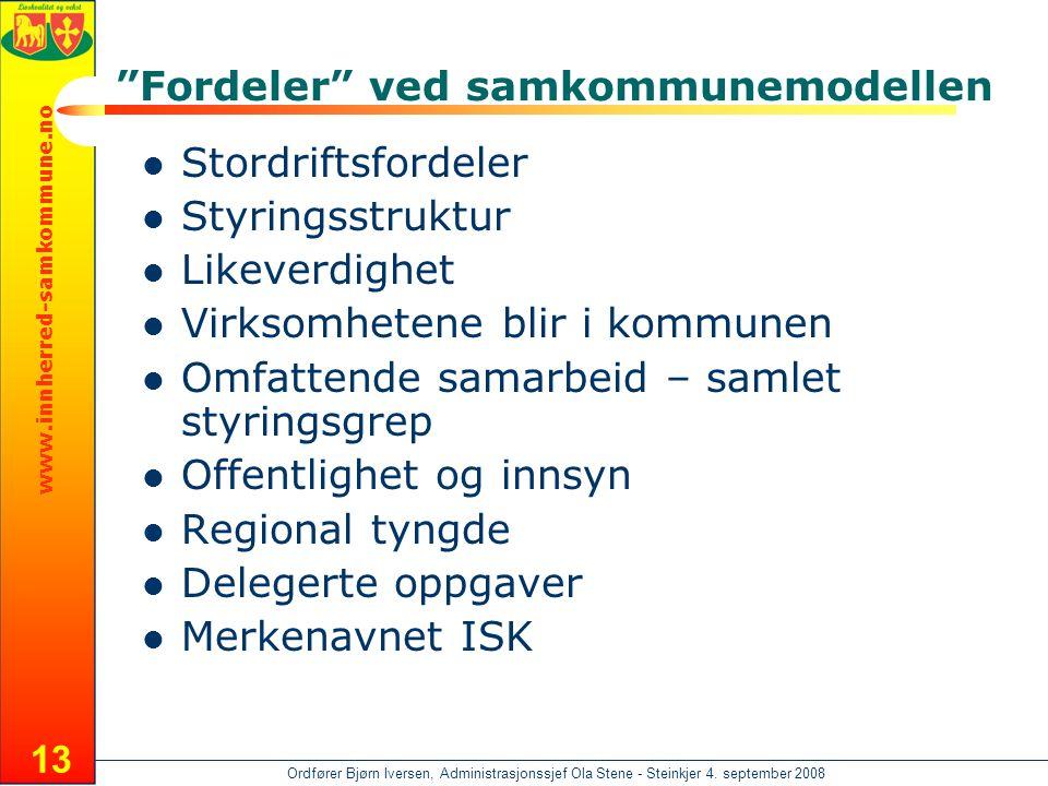 """www.innherred-samkommune.no Ordfører Bjørn Iversen, Administrasjonssjef Ola Stene - Steinkjer 4. september 2008 13 """"Fordeler"""" ved samkommunemodellen """
