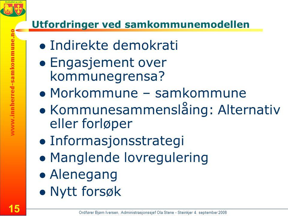 www.innherred-samkommune.no Ordfører Bjørn Iversen, Administrasjonssjef Ola Stene - Steinkjer 4. september 2008 15 Utfordringer ved samkommunemodellen