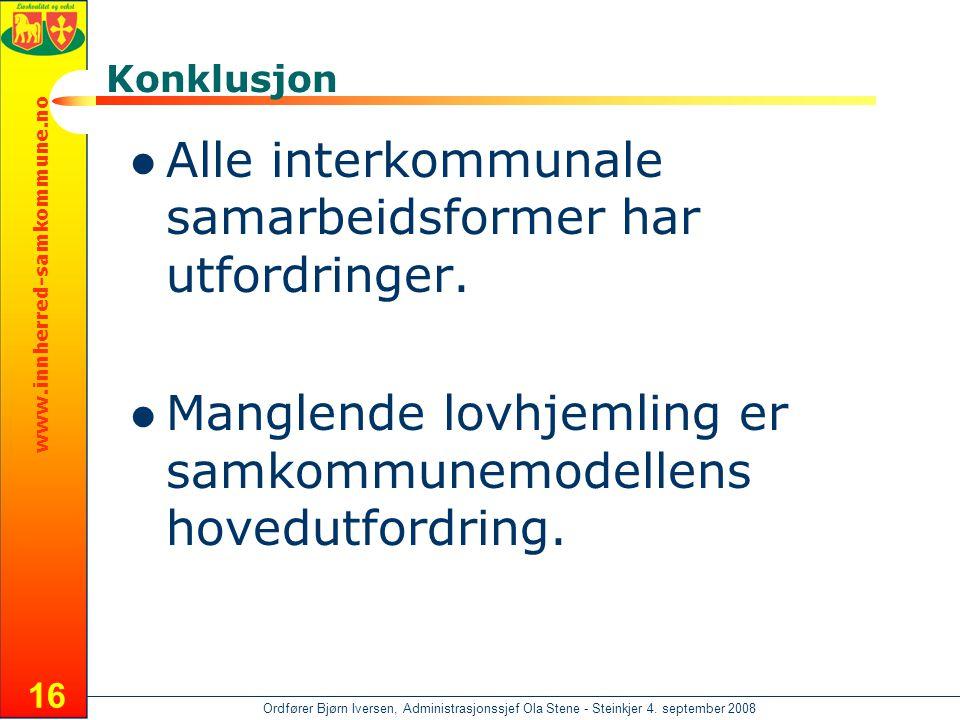 www.innherred-samkommune.no Ordfører Bjørn Iversen, Administrasjonssjef Ola Stene - Steinkjer 4. september 2008 16 Konklusjon  Alle interkommunale sa
