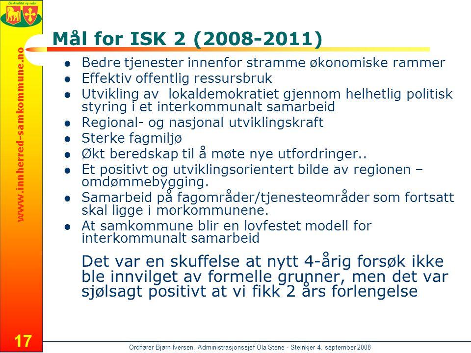 www.innherred-samkommune.no Ordfører Bjørn Iversen, Administrasjonssjef Ola Stene - Steinkjer 4. september 2008 17 Mål for ISK 2 (2008-2011)  Bedre t