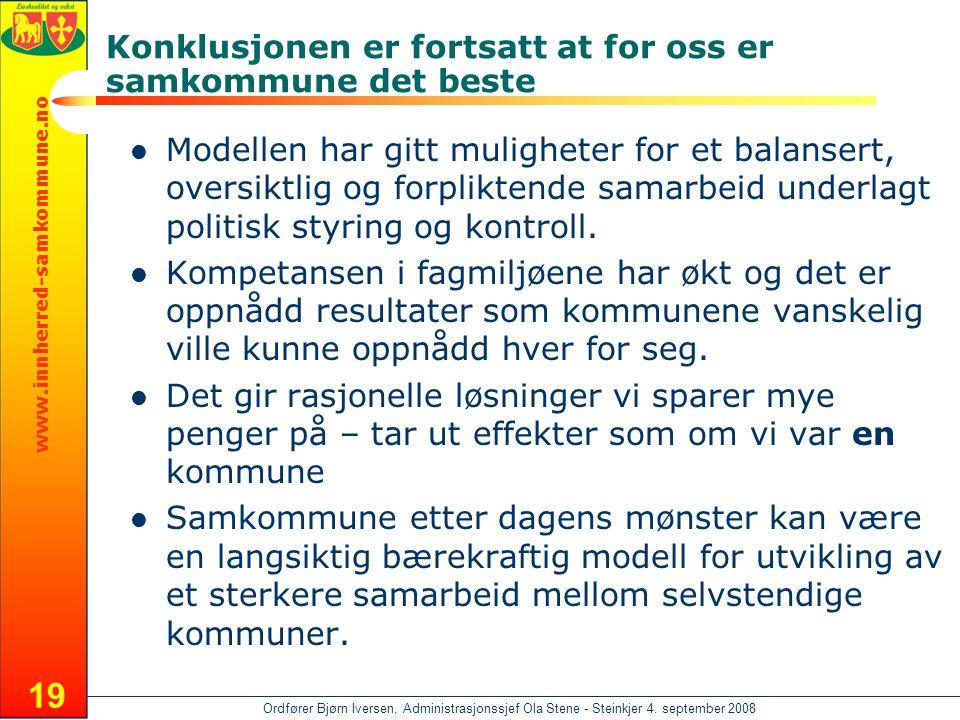 www.innherred-samkommune.no Ordfører Bjørn Iversen, Administrasjonssjef Ola Stene - Steinkjer 4. september 2008 19 Konklusjonen er fortsatt at for oss