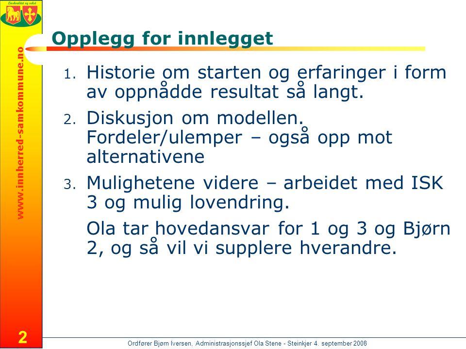 www.innherred-samkommune.no Ordfører Bjørn Iversen, Administrasjonssjef Ola Stene - Steinkjer 4. september 2008 2 Opplegg for innlegget 1. Historie om