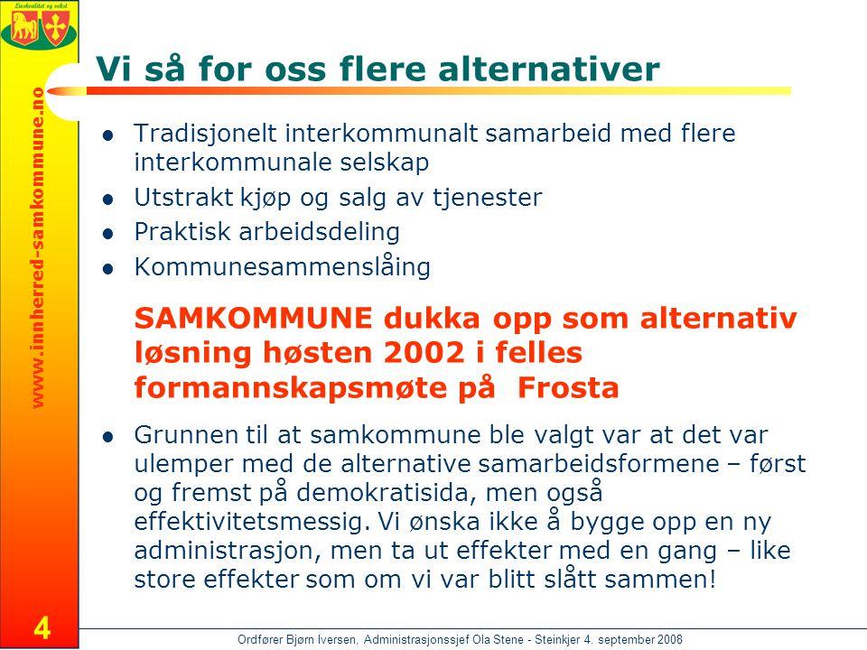 www.innherred-samkommune.no Ordfører Bjørn Iversen, Administrasjonssjef Ola Stene - Steinkjer 4. september 2008 4 Vi så for oss flere alternativer  T