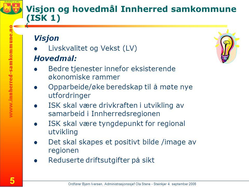 www.innherred-samkommune.no Ordfører Bjørn Iversen, Administrasjonssjef Ola Stene - Steinkjer 4. september 2008 5 Visjon og hovedmål Innherred samkomm