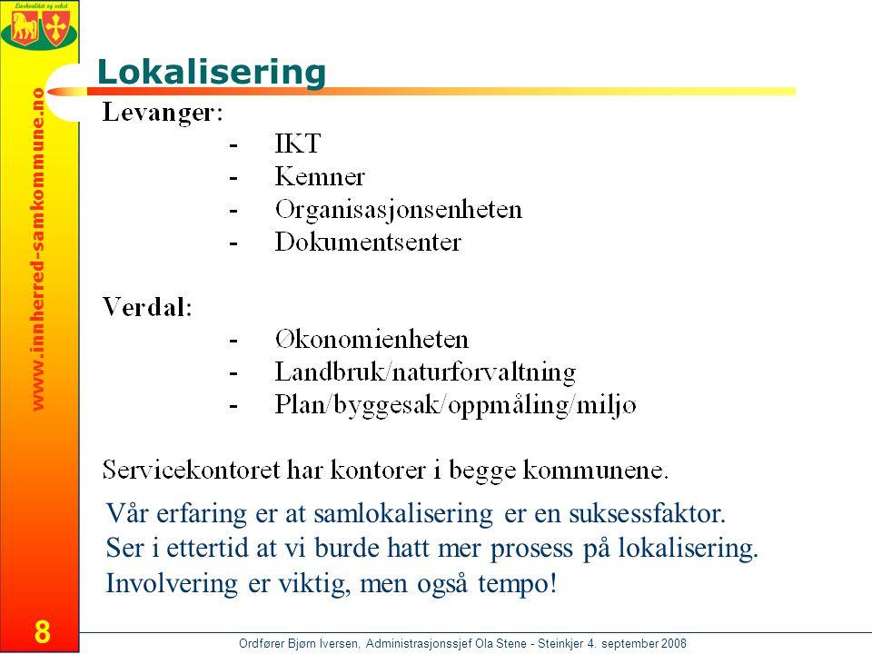 www.innherred-samkommune.no Ordfører Bjørn Iversen, Administrasjonssjef Ola Stene - Steinkjer 4. september 2008 8 Lokalisering Vår erfaring er at saml