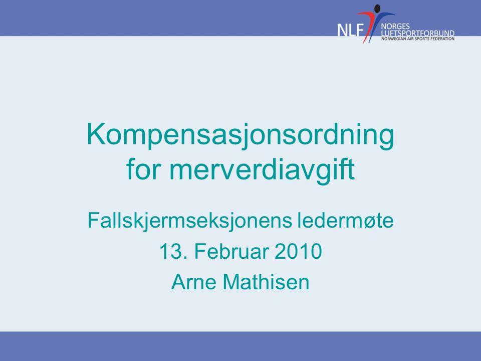 Kompensasjonsordning for merverdiavgift Fallskjermseksjonens ledermøte 13. Februar 2010 Arne Mathisen