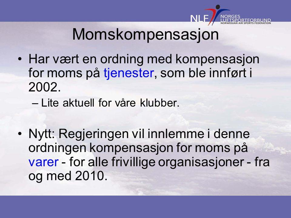 Momskompensasjon •Har vært en ordning med kompensasjon for moms på tjenester, som ble innført i 2002. –Lite aktuell for våre klubber. •Nytt: Regjering