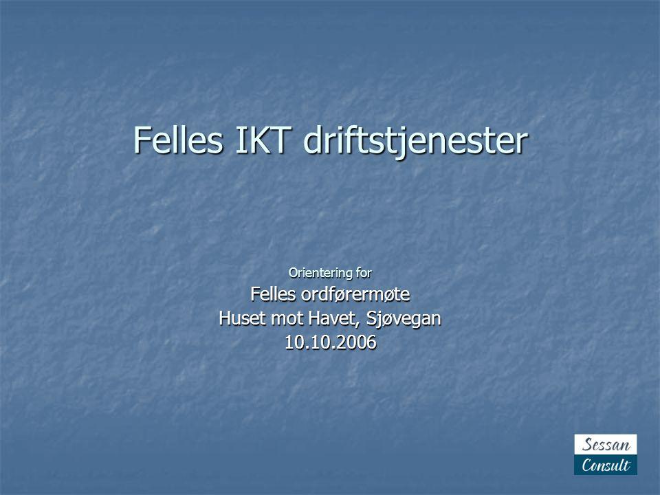 Felles IKT driftstjenester Orientering for Felles ordførermøte Huset mot Havet, Sjøvegan 10.10.2006