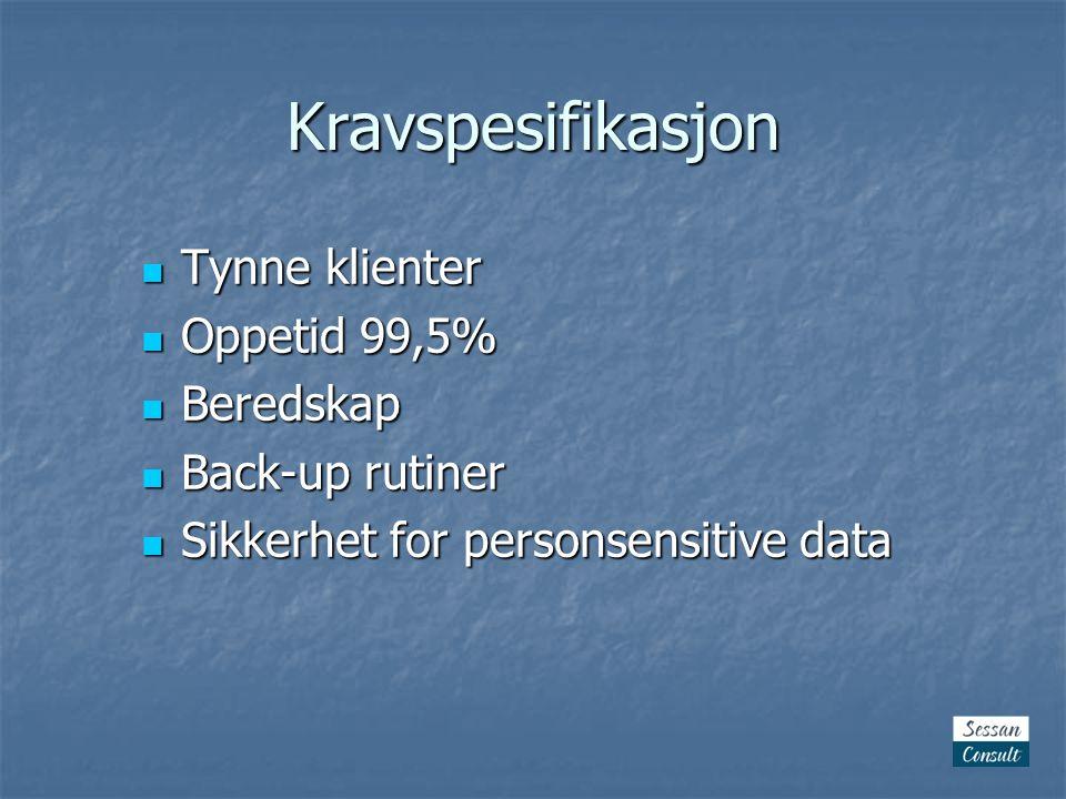 Kravspesifikasjon  Tynne klienter  Oppetid 99,5%  Beredskap  Back-up rutiner  Sikkerhet for personsensitive data