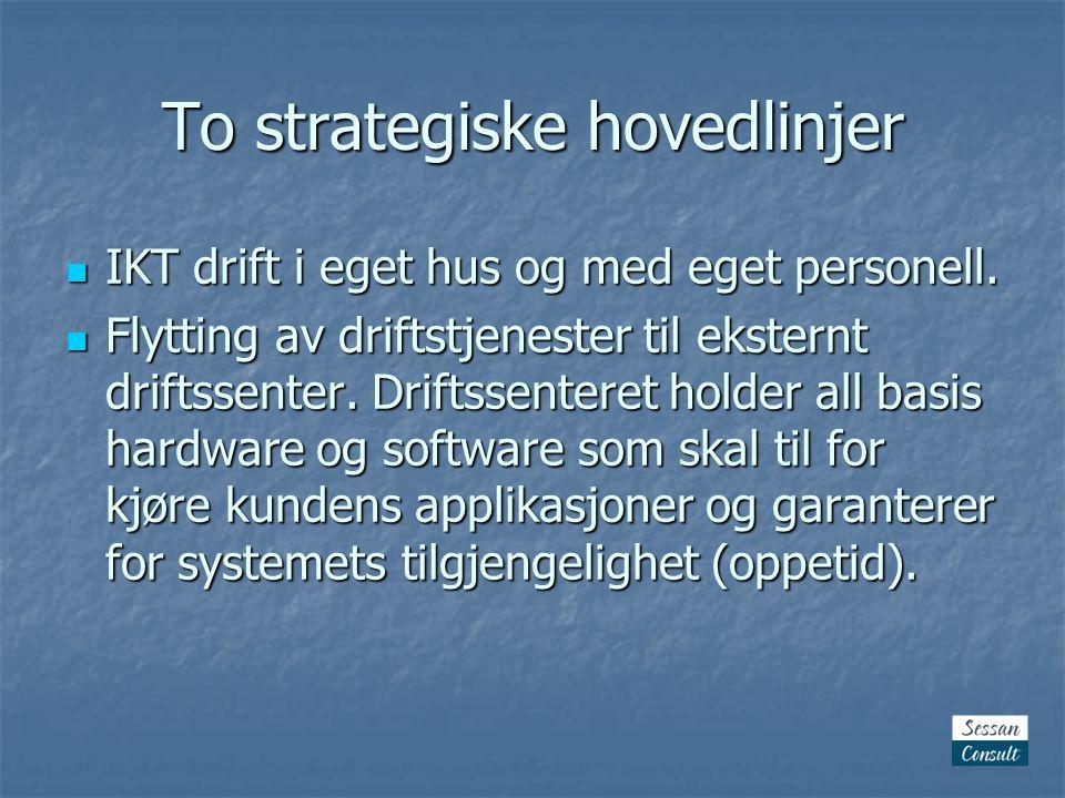 To strategiske hovedlinjer  IKT drift i eget hus og med eget personell.