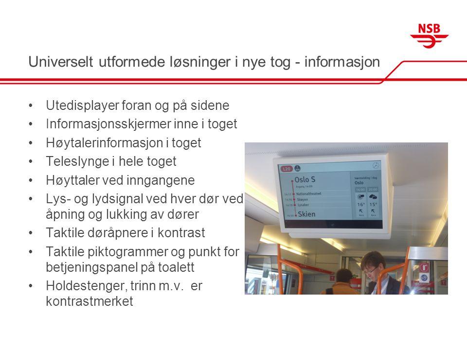Universelt utformede løsninger i nye tog - informasjon •Utedisplayer foran og på sidene •Informasjonsskjermer inne i toget •Høytalerinformasjon i toge