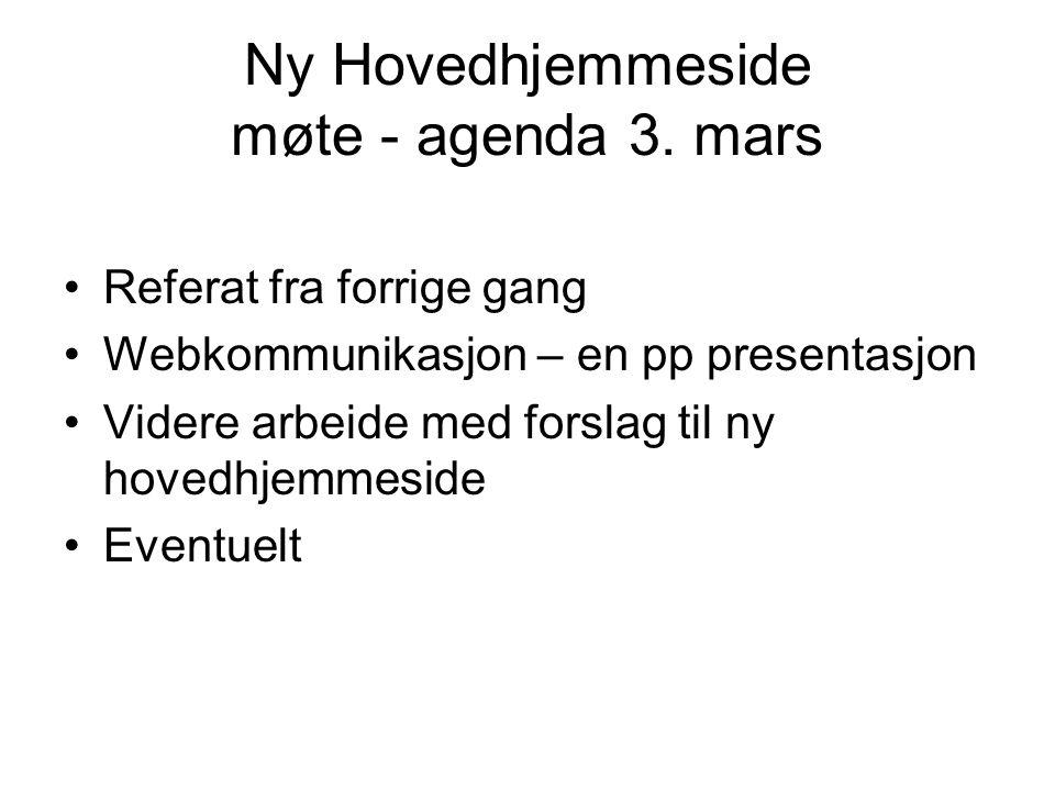 Ny Hovedhjemmeside møte - agenda 3. mars •Referat fra forrige gang •Webkommunikasjon – en pp presentasjon •Videre arbeide med forslag til ny hovedhjem