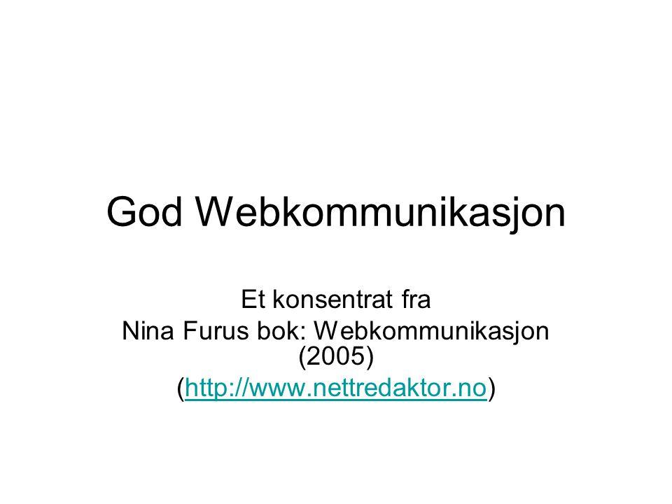 God Webkommunikasjon Et konsentrat fra Nina Furus bok: Webkommunikasjon (2005) (http://www.nettredaktor.no)http://www.nettredaktor.no