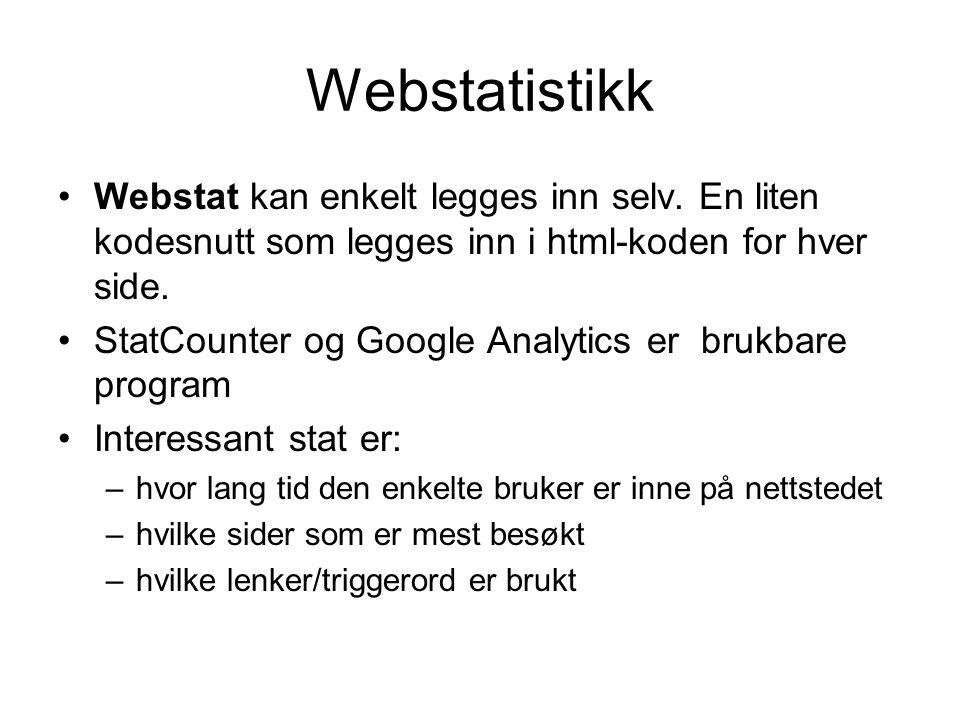 Webstatistikk •Webstat kan enkelt legges inn selv. En liten kodesnutt som legges inn i html-koden for hver side. •StatCounter og Google Analytics er b