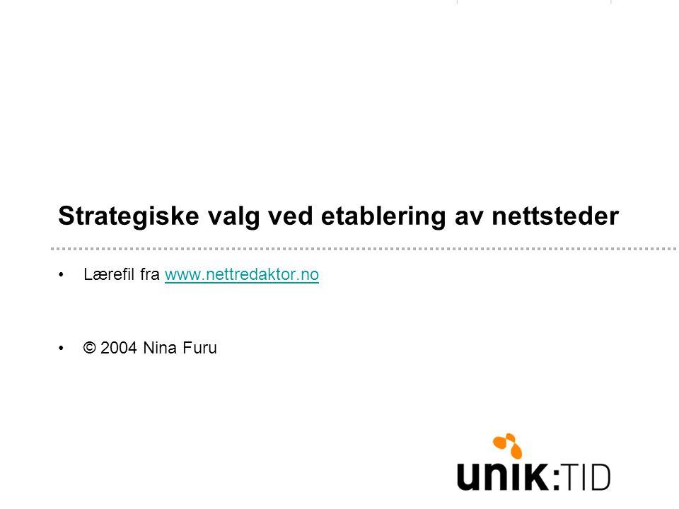 Strategiske valg ved etablering av nettsteder •Lærefil fra www.nettredaktor.nowww.nettredaktor.no •© 2004 Nina Furu
