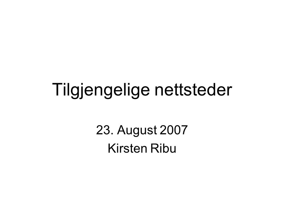Tilgjengelige nettsteder 23. August 2007 Kirsten Ribu