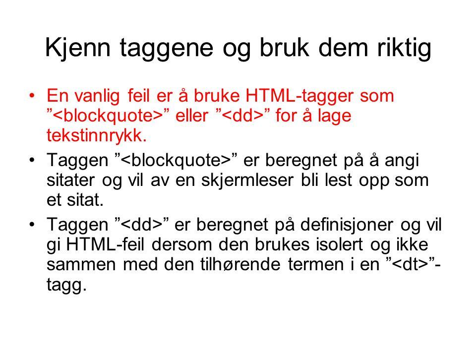 """Kjenn taggene og bruk dem riktig •En vanlig feil er å bruke HTML-tagger som """" """" eller """" """" for å lage tekstinnrykk. •Taggen """" """" er beregnet på å angi s"""