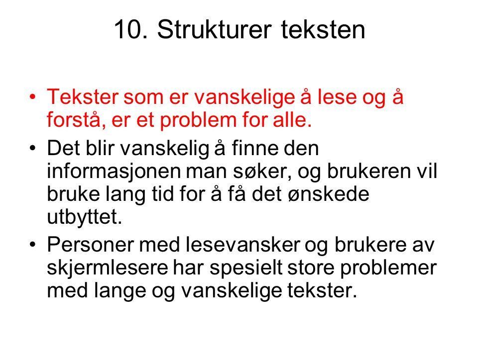 10. Strukturer teksten •Tekster som er vanskelige å lese og å forstå, er et problem for alle. •Det blir vanskelig å finne den informasjonen man søker,