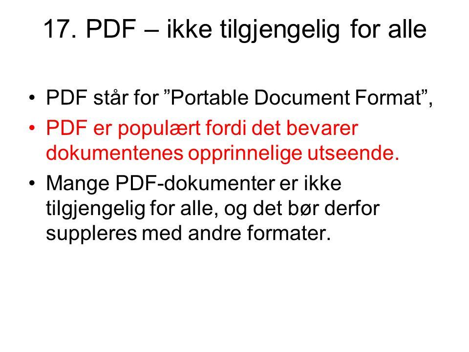 """17. PDF – ikke tilgjengelig for alle •PDF står for """"Portable Document Format"""", •PDF er populært fordi det bevarer dokumentenes opprinnelige utseende."""