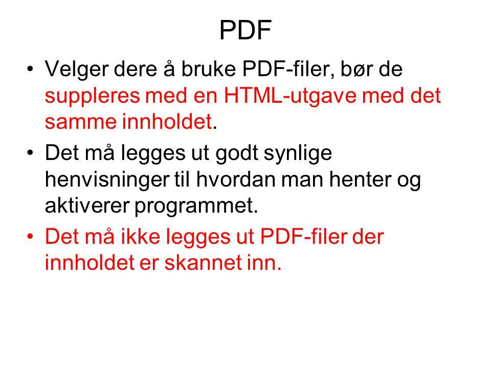 PDF •Velger dere å bruke PDF-filer, bør de suppleres med en HTML-utgave med det samme innholdet. •Det må legges ut godt synlige henvisninger til hvord