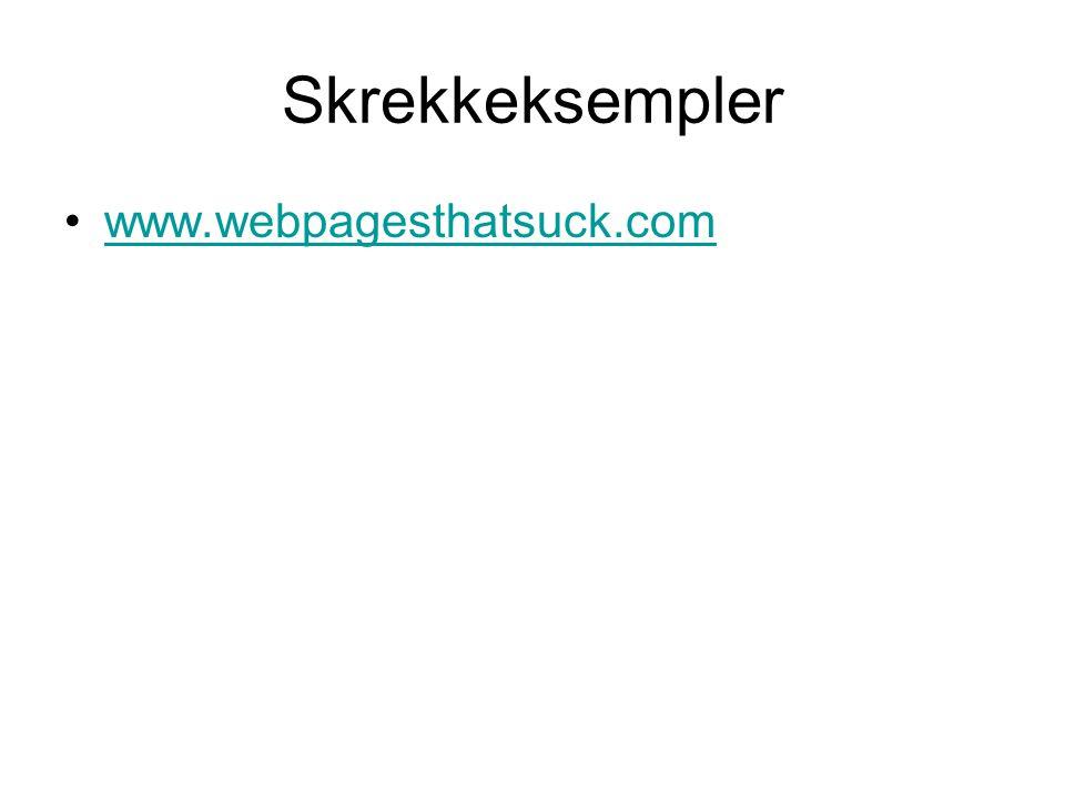 Skrekkeksempler •www.webpagesthatsuck.comwww.webpagesthatsuck.com