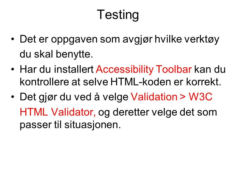 Testing •Det er oppgaven som avgjør hvilke verktøy du skal benytte. •Har du installert Accessibility Toolbar kan du kontrollere at selve HTML-koden er