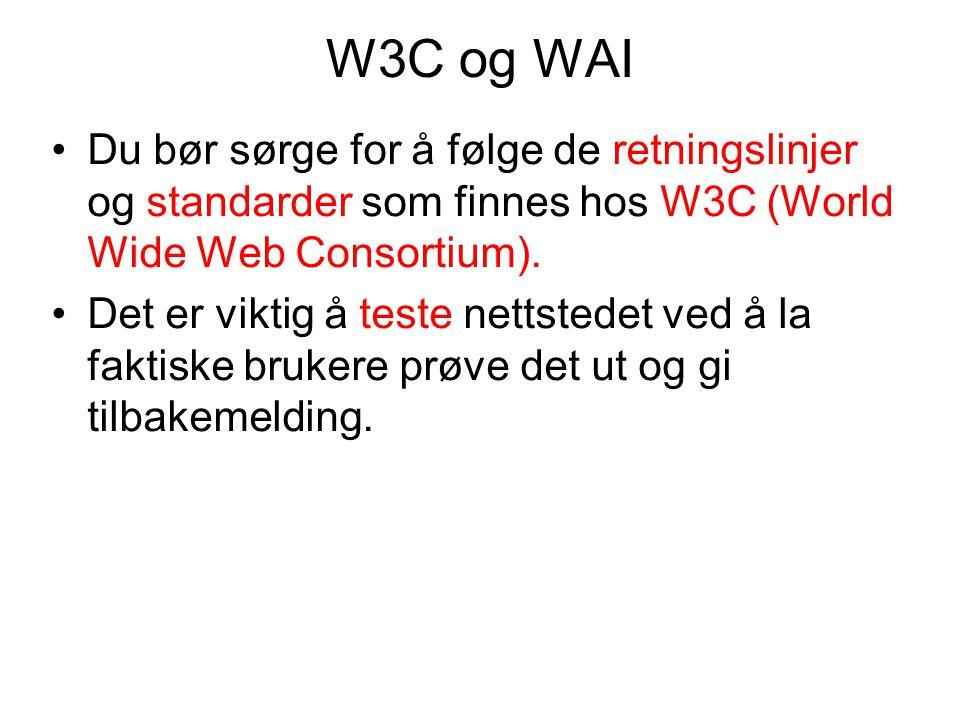 W3C og WAI •Du bør sørge for å følge de retningslinjer og standarder som finnes hos W3C (World Wide Web Consortium). •Det er viktig å teste nettstedet