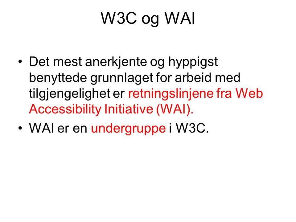 W3C og WAI •Det mest anerkjente og hyppigst benyttede grunnlaget for arbeid med tilgjengelighet er retningslinjene fra Web Accessibility Initiative (W
