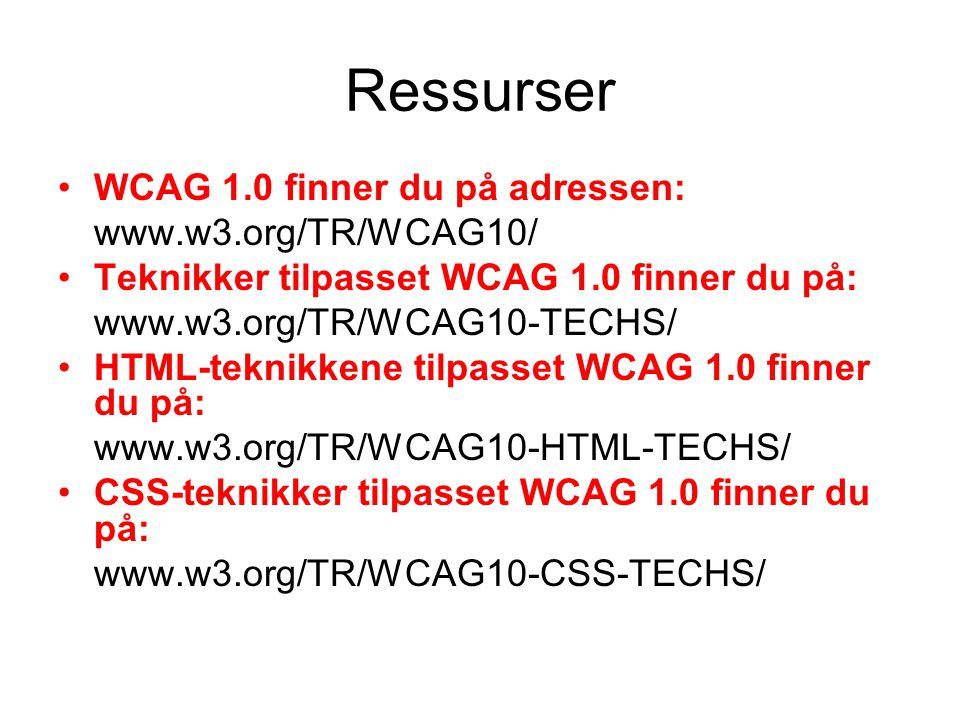Ressurser •WCAG 1.0 finner du på adressen: www.w3.org/TR/WCAG10/ •Teknikker tilpasset WCAG 1.0 finner du på: www.w3.org/TR/WCAG10-TECHS/ •HTML-teknikk