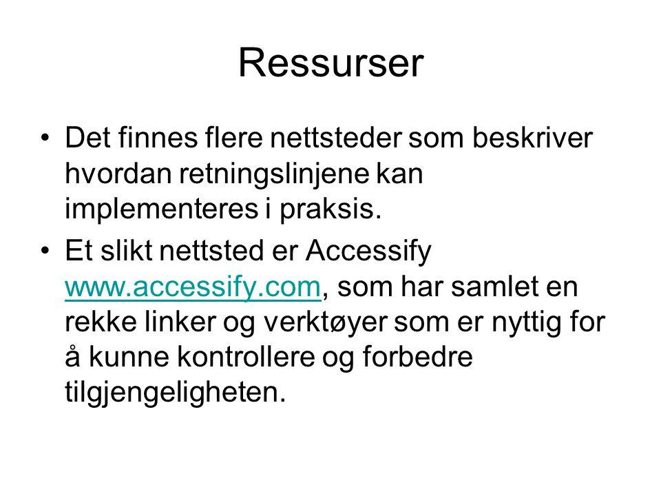 Ressurser •Det finnes flere nettsteder som beskriver hvordan retningslinjene kan implementeres i praksis. •Et slikt nettsted er Accessify www.accessif