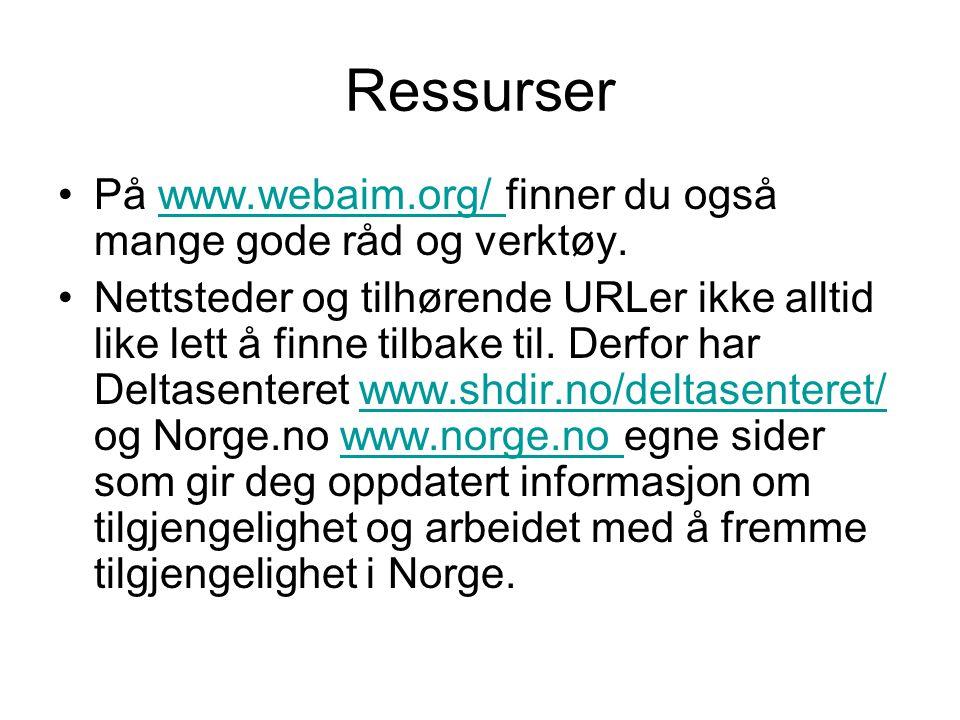 Ressurser •På www.webaim.org/ finner du også mange gode råd og verktøy.www.webaim.org/ •Nettsteder og tilhørende URLer ikke alltid like lett å finne t
