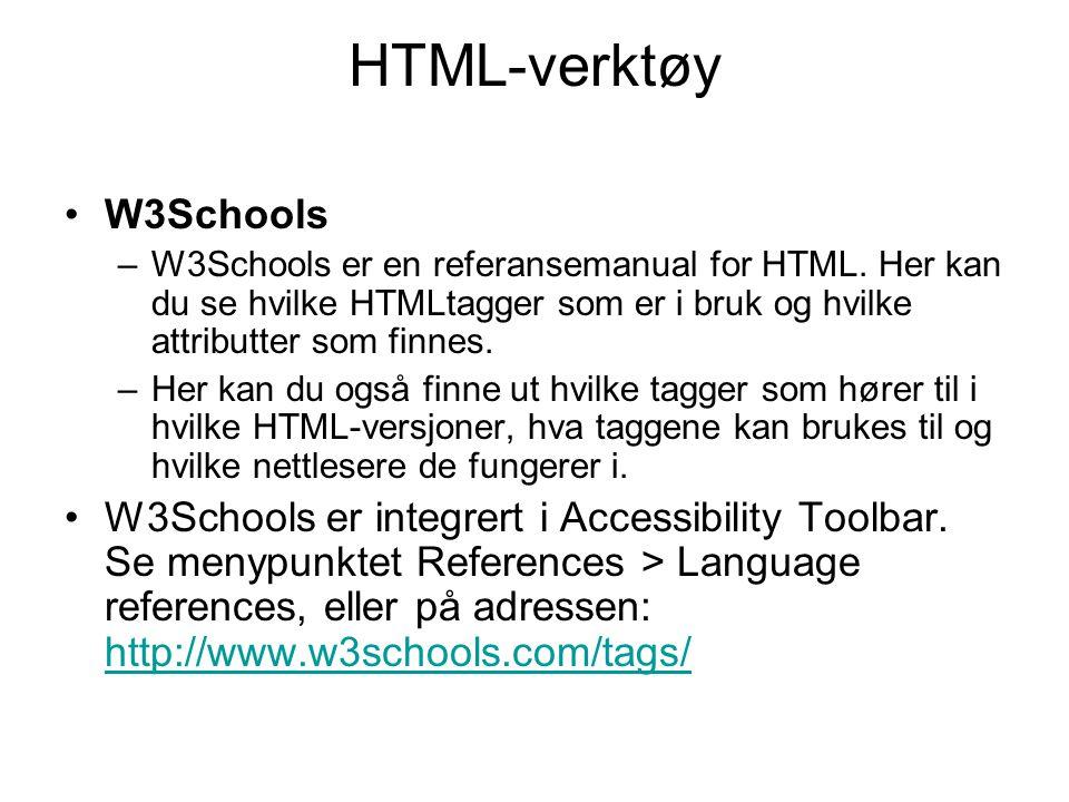 HTML-verktøy •W3Schools –W3Schools er en referansemanual for HTML. Her kan du se hvilke HTMLtagger som er i bruk og hvilke attributter som finnes. –He