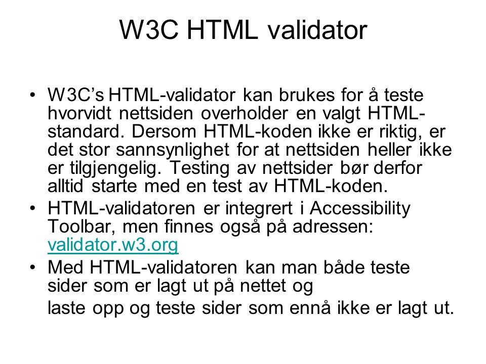W3C HTML validator •W3C's HTML-validator kan brukes for å teste hvorvidt nettsiden overholder en valgt HTML- standard. Dersom HTML-koden ikke er rikti