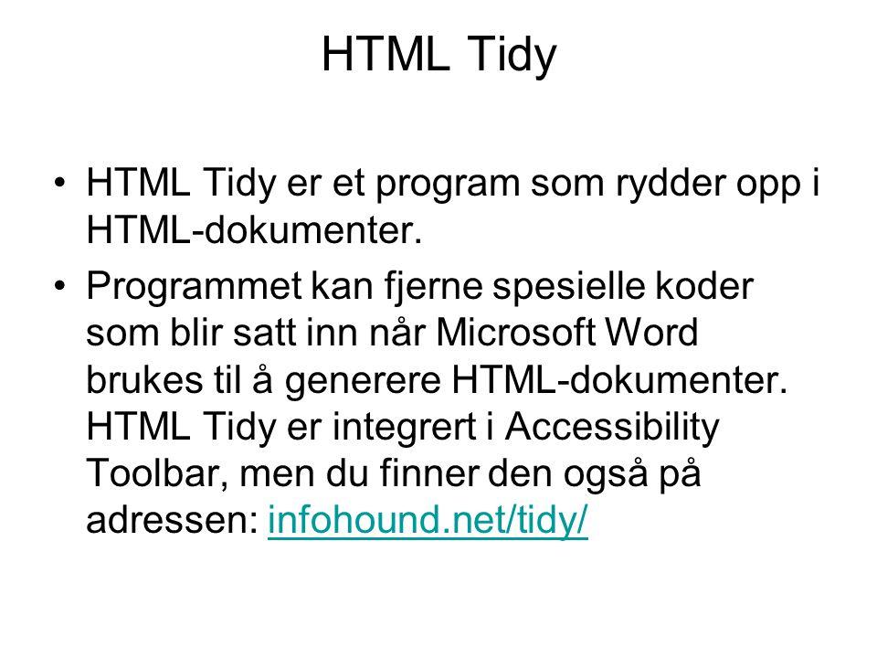 HTML Tidy •HTML Tidy er et program som rydder opp i HTML-dokumenter. •Programmet kan fjerne spesielle koder som blir satt inn når Microsoft Word bruke