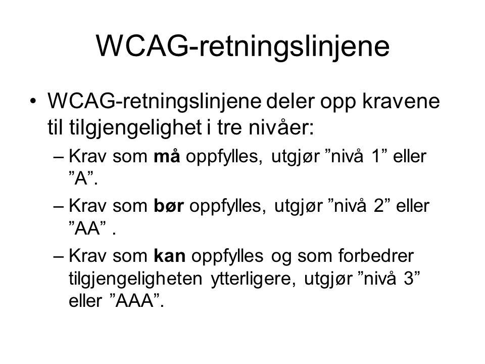 """WCAG-retningslinjene •WCAG-retningslinjene deler opp kravene til tilgjengelighet i tre nivåer: –Krav som må oppfylles, utgjør """"nivå 1"""" eller """"A"""". –Kra"""