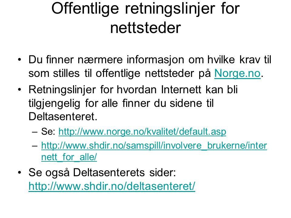 Offentlige retningslinjer for nettsteder •Du finner nærmere informasjon om hvilke krav til som stilles til offentlige nettsteder på Norge.no.Norge.no